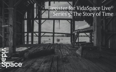 VidaSpace Live© Series 5: The Story of Time